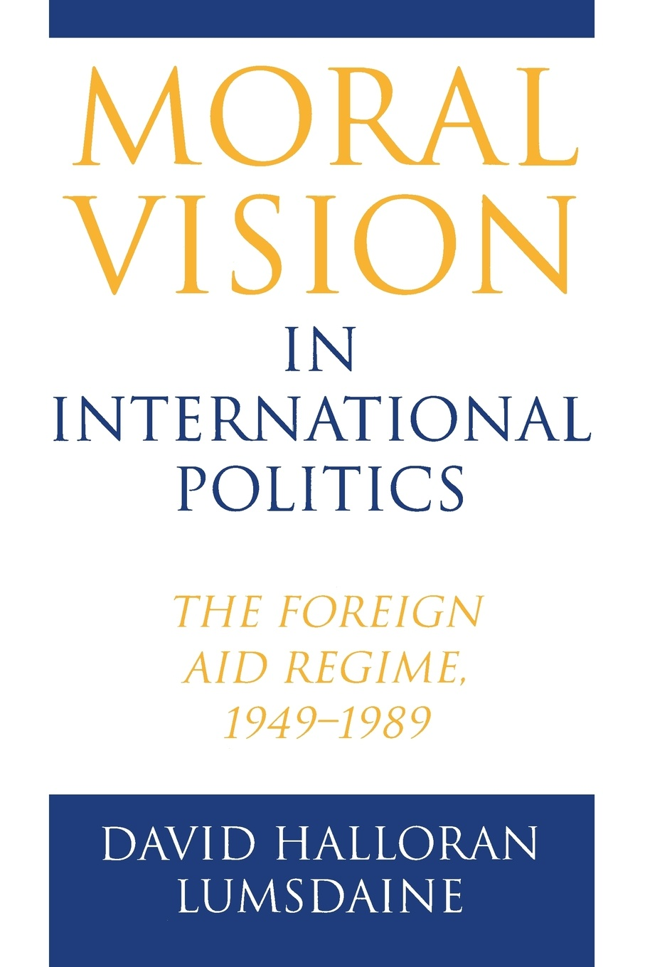 David Halloran Lumsdaine Moral Vision in International Politics. The Foreign Aid Regime, 1949-1989 the rationale behind foreign aid