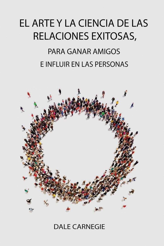 лучшая цена Dale Carnegie El Arte y la Ciencia de las Relaciones Exitosas, para ganar amigos e influir en las personas