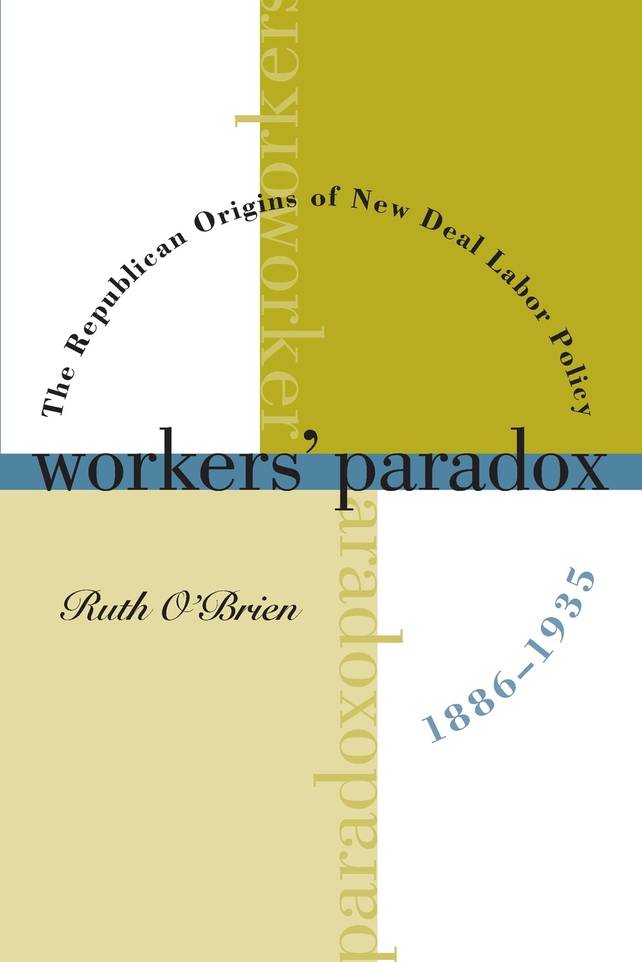 Ruth O'Brien Workers' Paradox. The Republican Origins of New Deal Labor Policy, 1886-1935 kathleen o brien the real father