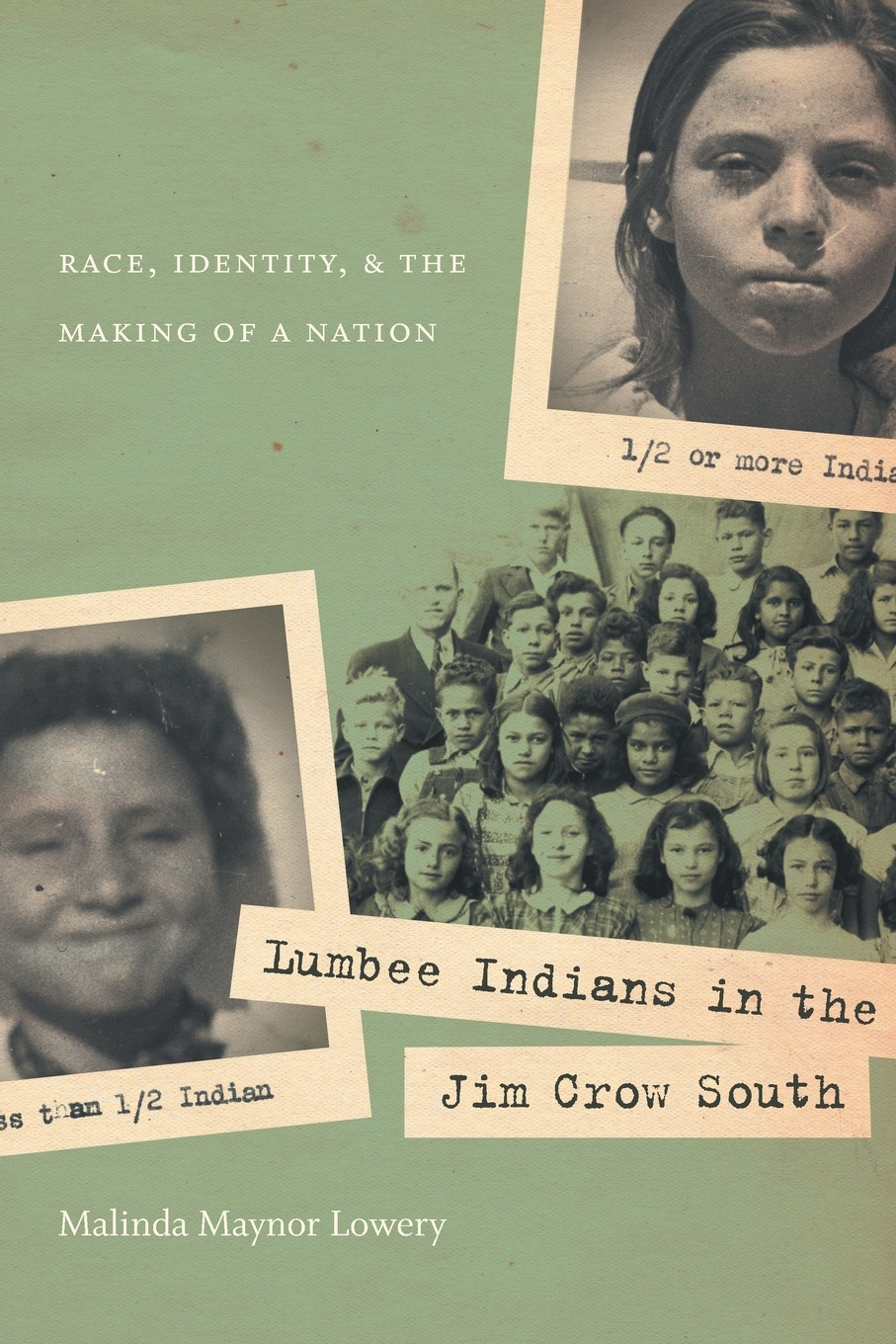 Lumbee Indians in the Jim Crow South. Race, Identity, and the Making of a Nation. Malinda Maynor Lowery