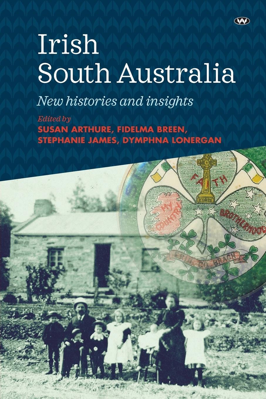 Irish South Australia. New histories and insights цены