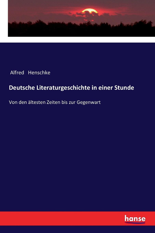 Alfred Henschke Deutsche Literaturgeschichte in einer Stunde r koenig deutsche literaturgeschichte