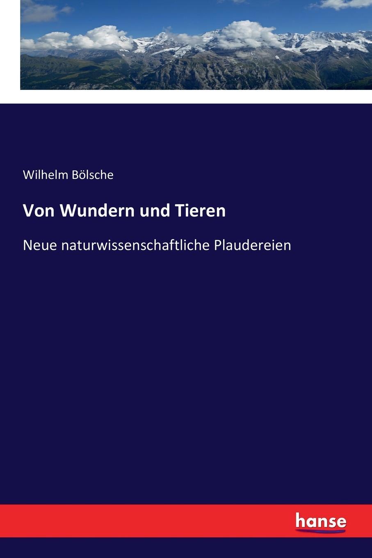 Wilhelm Bölsche Von Wundern und Tieren wilhelm bölsche von wundern und tieren