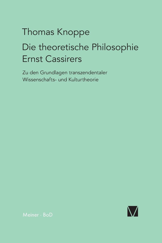 Thomas Knoppe Die theoretische Philosophie Ernst Cassirers