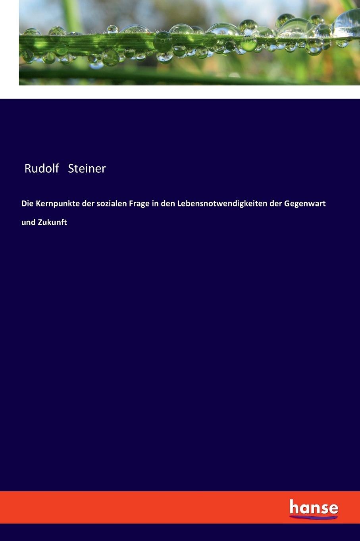 Rudolf Steiner Die Kernpunkte der sozialen Frage in den Lebensnotwendigkeiten der Gegenwart und Zukunft sebastian hanelt digitale literatur ein pragendes merkmal der literarischen gegenwart