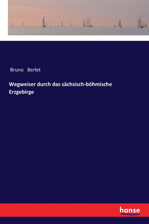 купить Bruno Berlet Wegweiser durch das sachsisch-bohmische Erzgebirge дешево