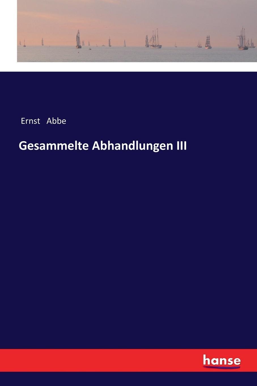 Ernst Abbe Gesammelte Abhandlungen III