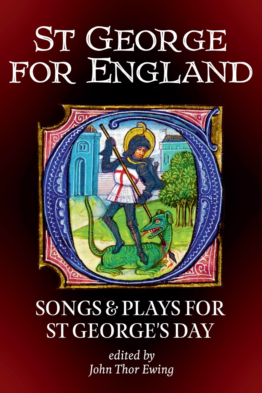 St George for England. Songs and Plays for St George's Day george and the dragon