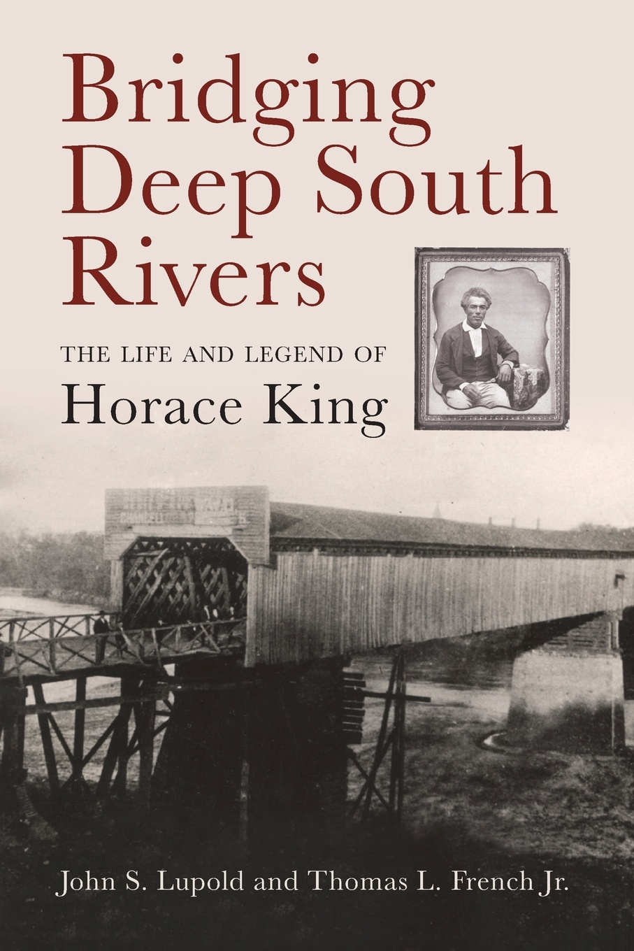 John S. Lupold, Thomas L. French Jr. Bridging Deep South Rivers. The Life and Legend of Horace King king s the stand