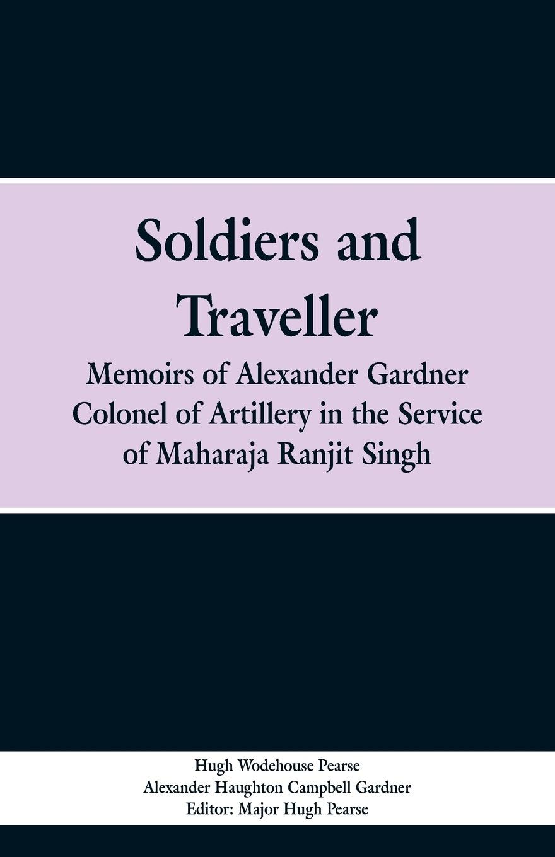 Hugh Wodehouse Pearse, Alexander Haughton Campbell Gardner Soldiers and Traveller. Memoirs of Alexander Gardner Colonel of Artillery in the Service of Maharaja Ranjit Singh erle stanley gardner siniseks löödud silmaga blondiini juhtum