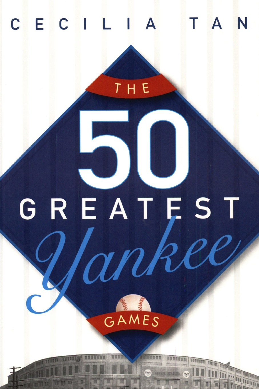 Cecilia Tan The 50 Greatest Yankee Games
