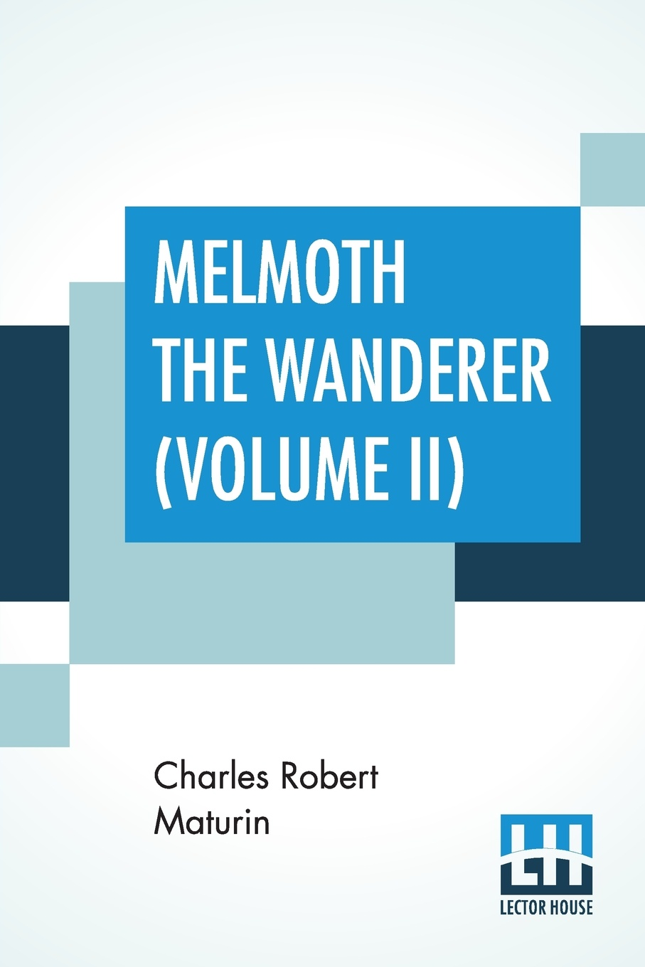 Charles Robert Maturin Melmoth The Wanderer (Volume II). A Tale
