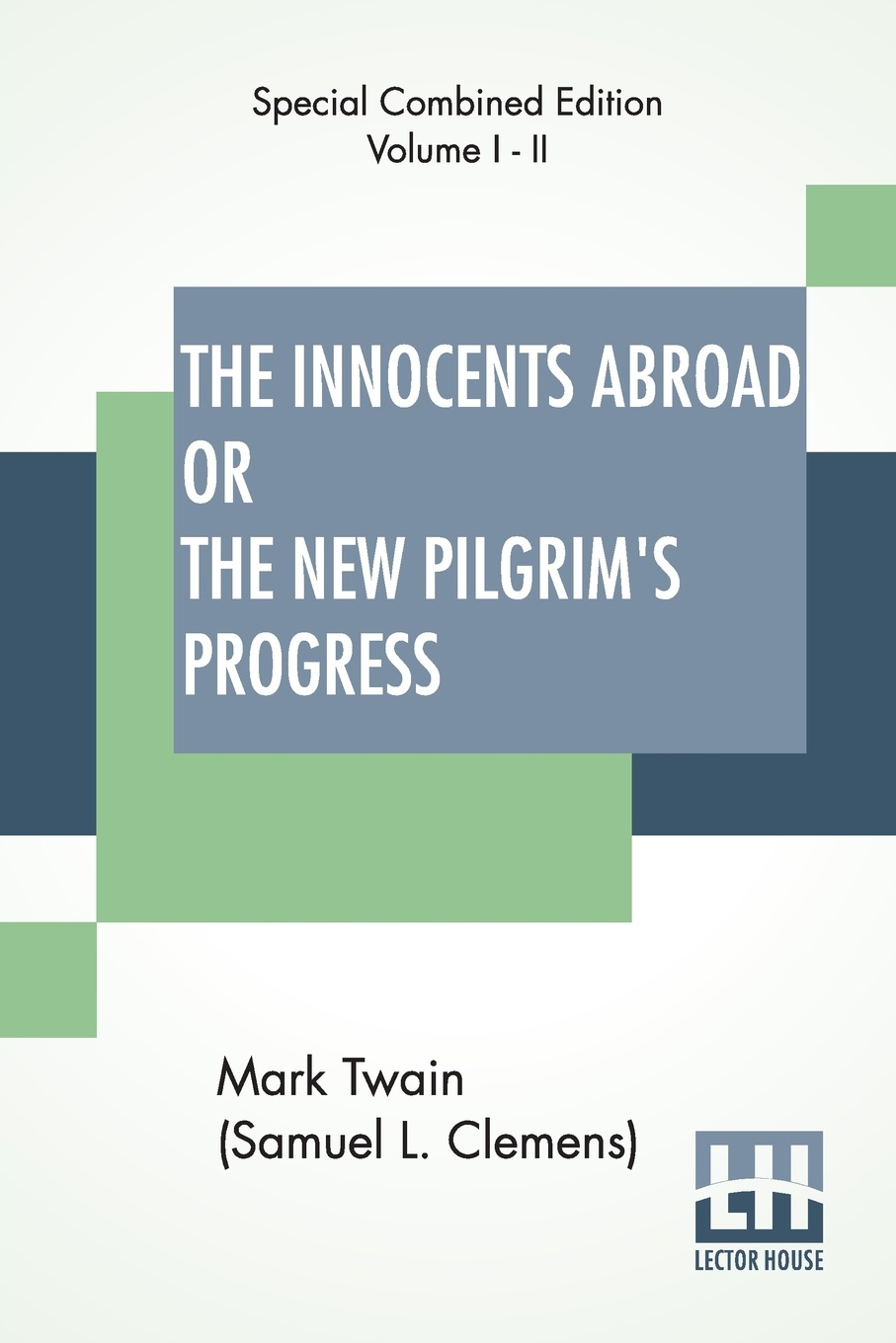 Mark Twain (Samuel Langhorne Clemens) The Innocents Abroad Or The New Pilgrim's Progress (Complete). Being An Account Of The Steamship Quaker City'S Pleasure Excursion To Europe And The Holy Land
