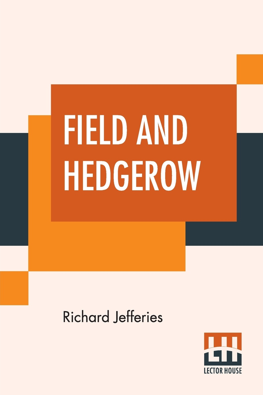 Richard Jefferies Field And Hedgerow. Being The Last Essays Of Richard Jeffries Collected By His Widow