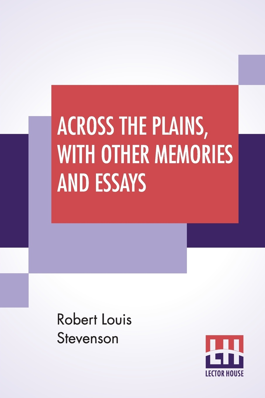 Stevenson Robert Louis Across The Plains, With Other Memories And Essays