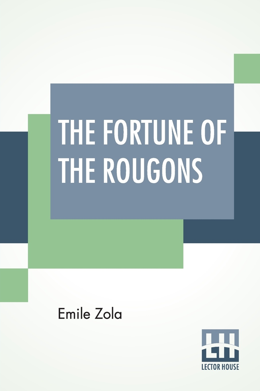 Emile Zola, Ernest Alfred Vizetelly The Fortune Of The Rougons. Edited With Introduction By Ernest Alfred Vizetelly emile zola ernest a vizetelly the joy of life