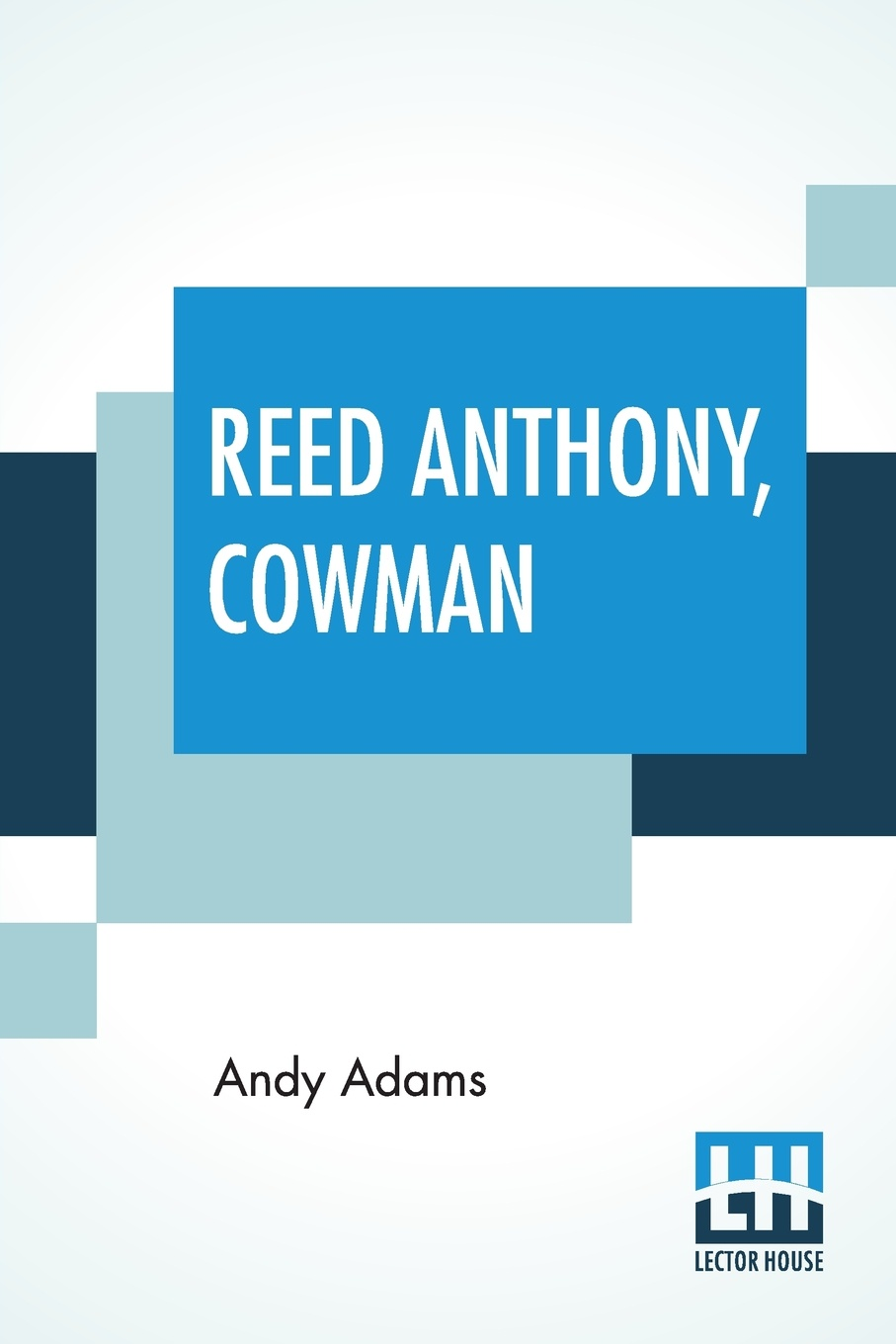Reed Anthony, Cowman. An Autobiography
