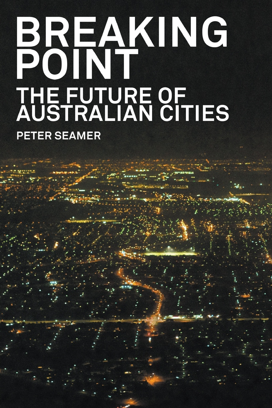 Peter Seamer Breaking Point. The Future of Australian Cities peter baumann projecting the future