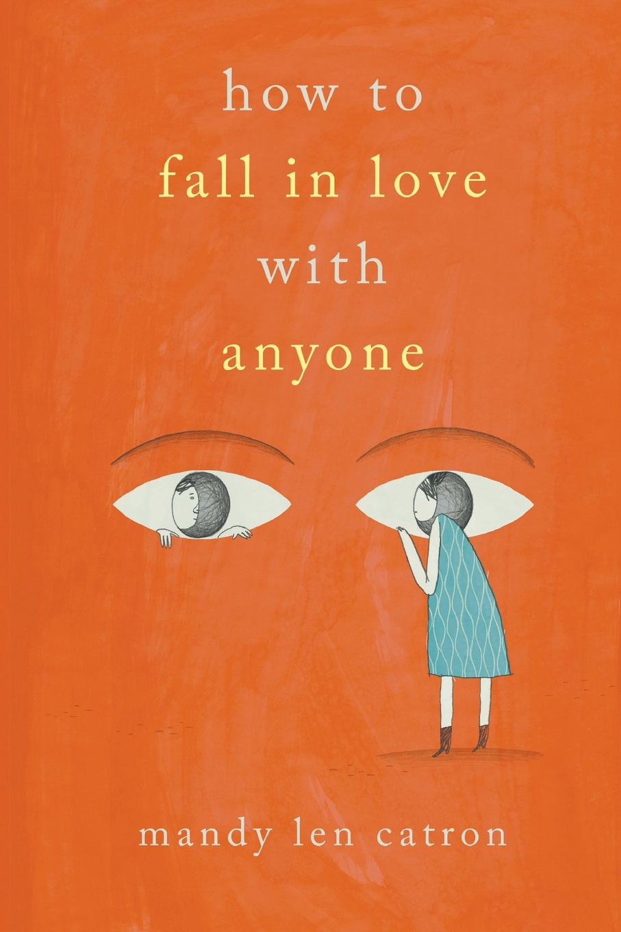 Mandy Len Catron How to Fall in Love with Anyone. A Memoir in Essays