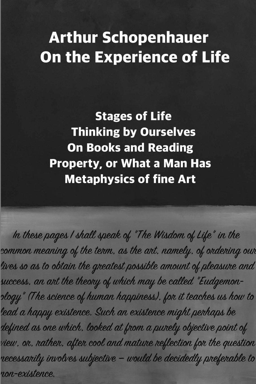 Артур Шопенгауэр Arthur Schopenhauer. On the Experience of Life : Selection and Editor's Note by Jorge Pinto