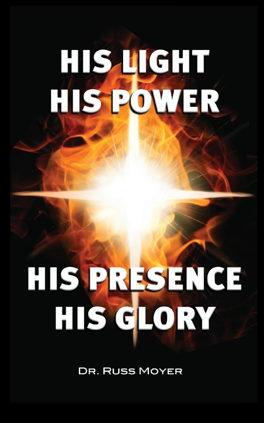 Russ Moyer His Light, His Power, His Presence, His Glory darkness and glory