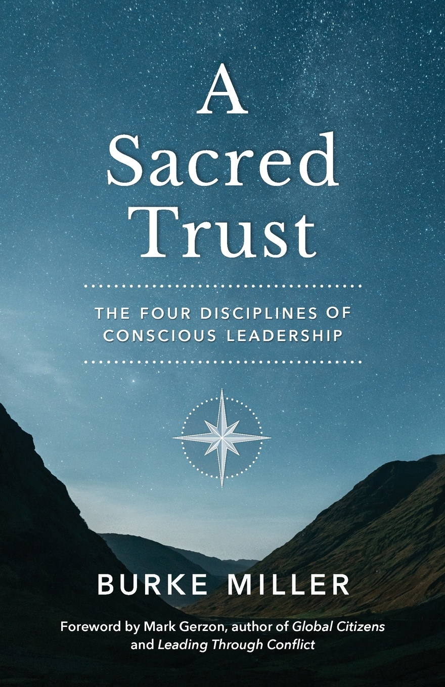 Burke Miller A Sacred Trust. The Four Disciplines of Conscious Leadership thomas kolditz a in extremis leadership leading as if your life depended on it