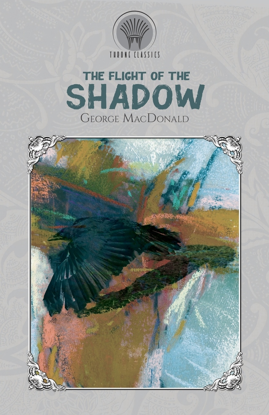 MacDonald George The Flight of the Shadow george macdonald the poetical works of george macdonald in two volumes volume 1