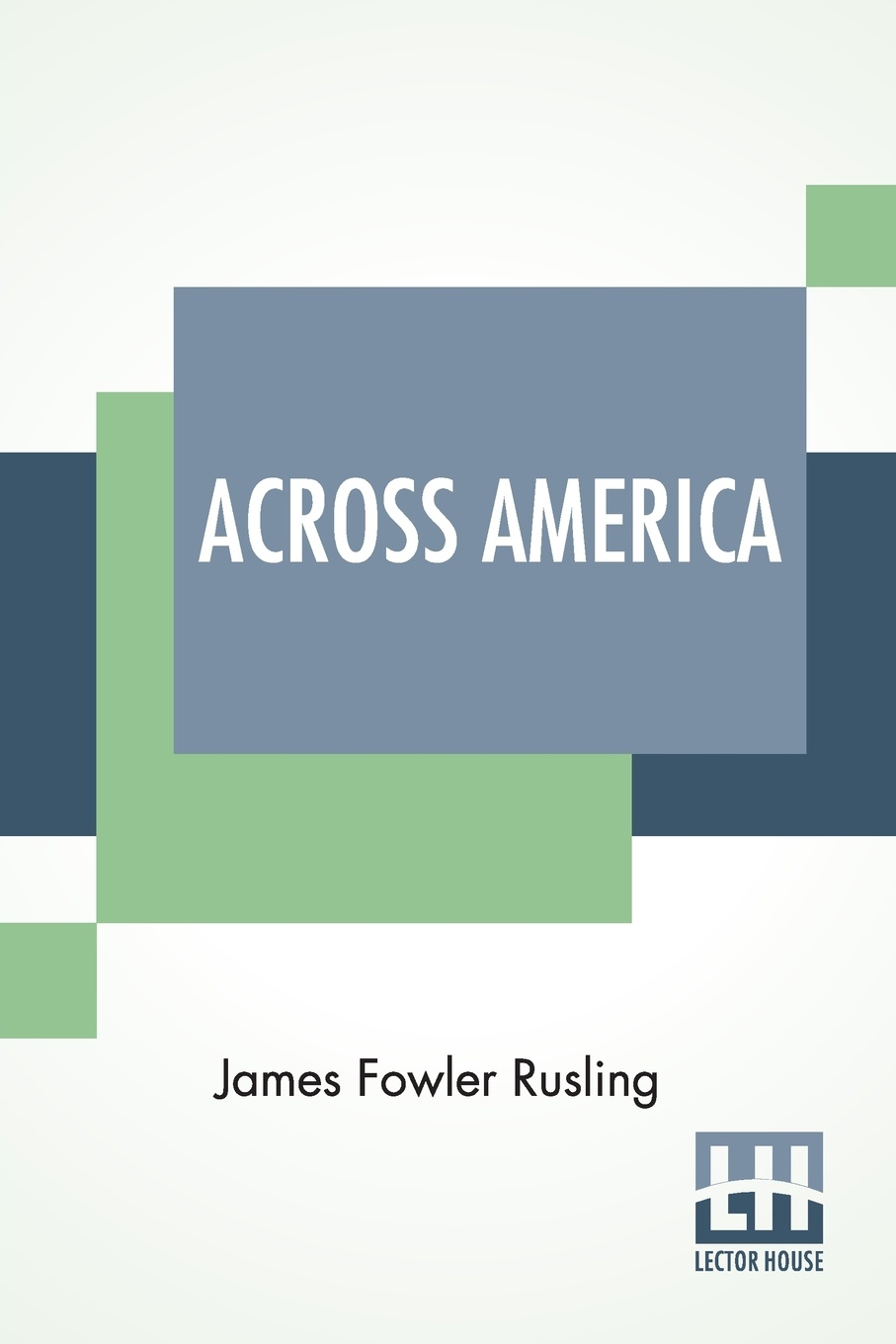 James Fowler Rusling Across America. Or The Great West And The Pacific Coast.
