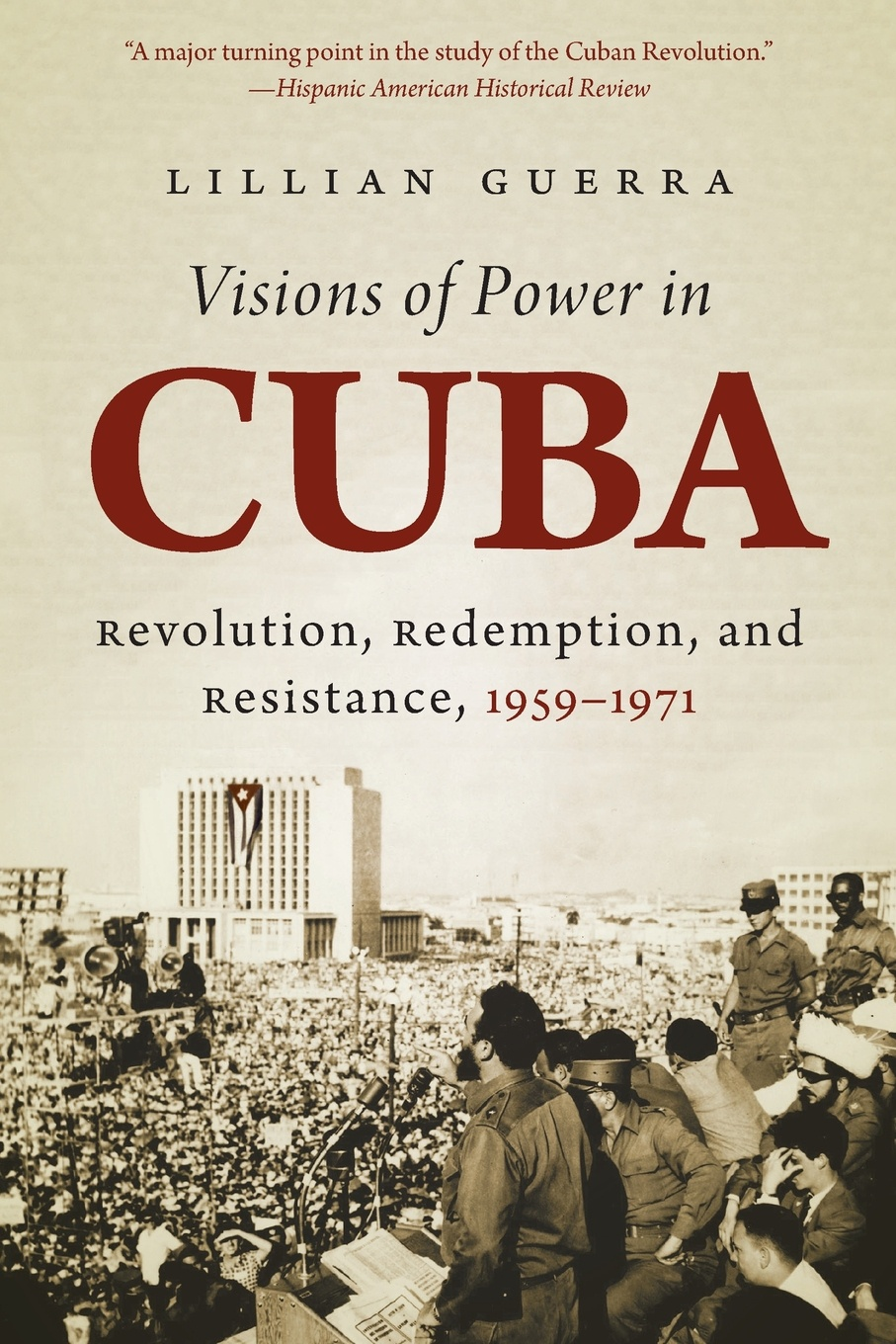 Lillian Guerra Visions of Power in Cuba. Revolution, Redemption, and Resistance, 1959-1971 недорого