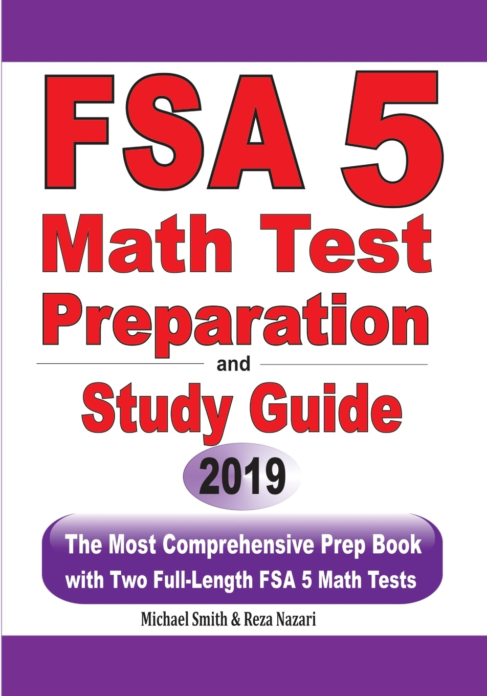 Michael Smith, Reza Nazari FSA 5 Math Test Preparation and Study Guide. The Most Comprehensive Prep Book with Two Full-Length FSA Math Tests