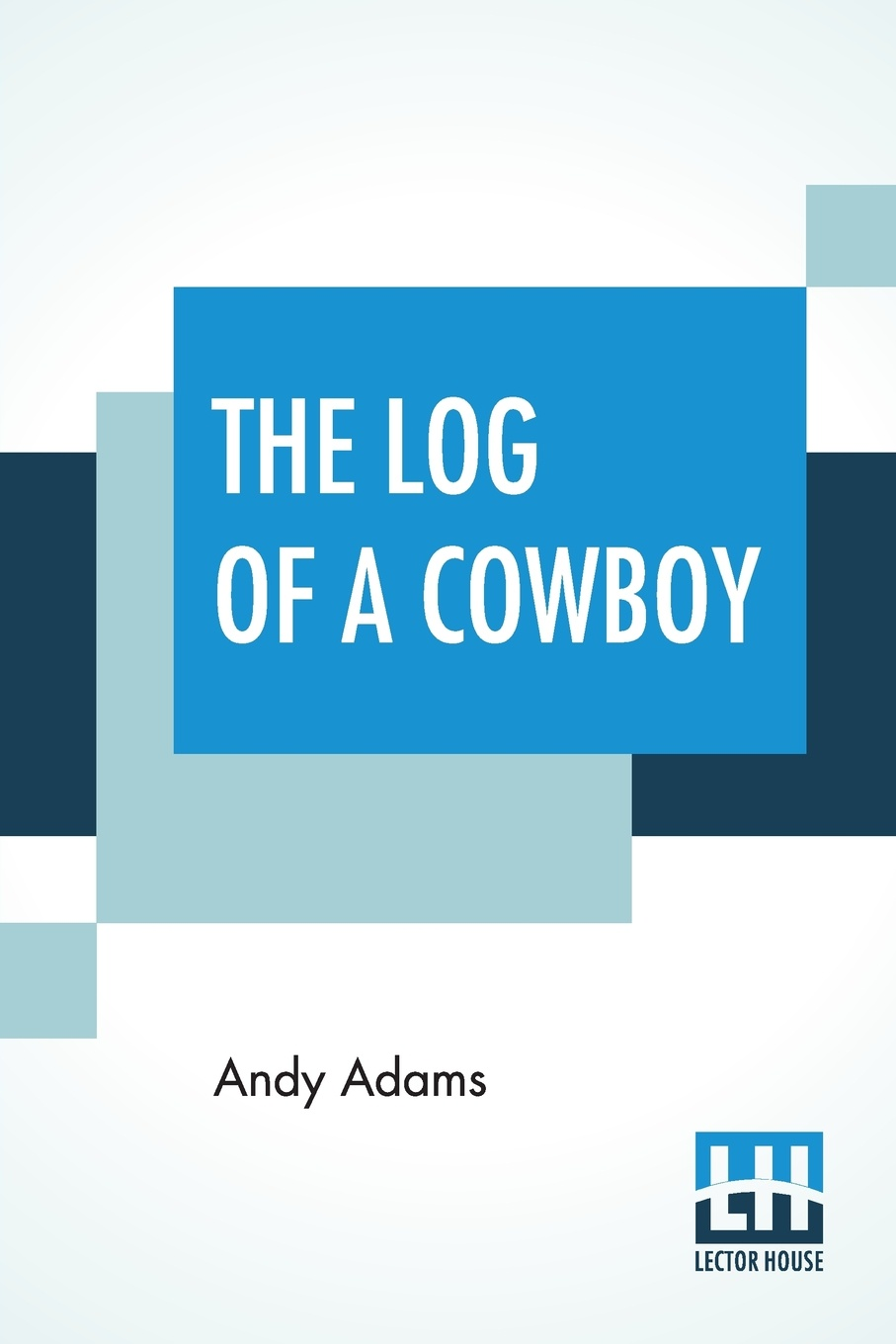The Log Of A Cowboy. A Narrative Of The Old Trail Days