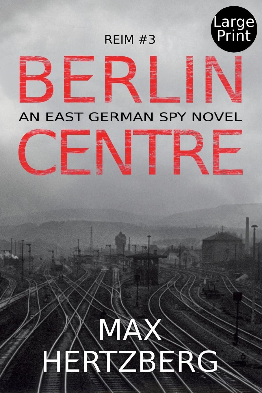 Max Hertzberg Berlin Centre. An East German Spy Story