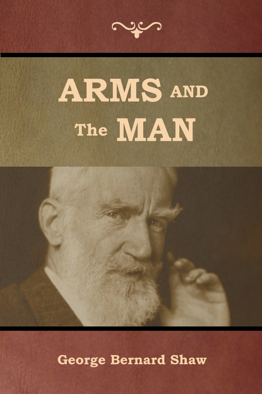 George Bernard Shaw Arms and the Man arms and the man