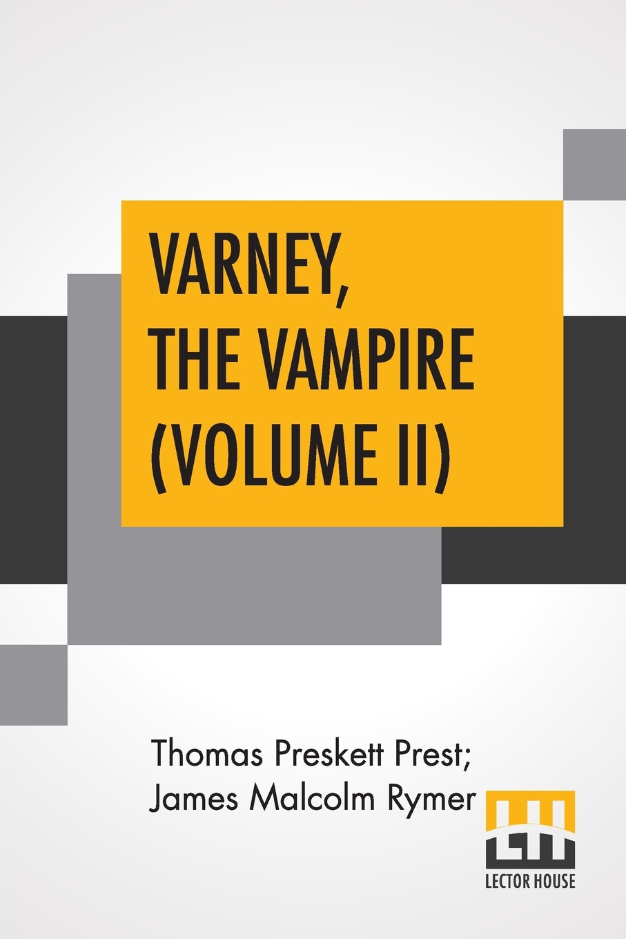 Thomas Preskett Prest, James Malcolm Rymer Varney, The Vampire (Volume II); Or, The Feast Of Blood. A Romance. varney the vampire or the feast of blood one volume edition