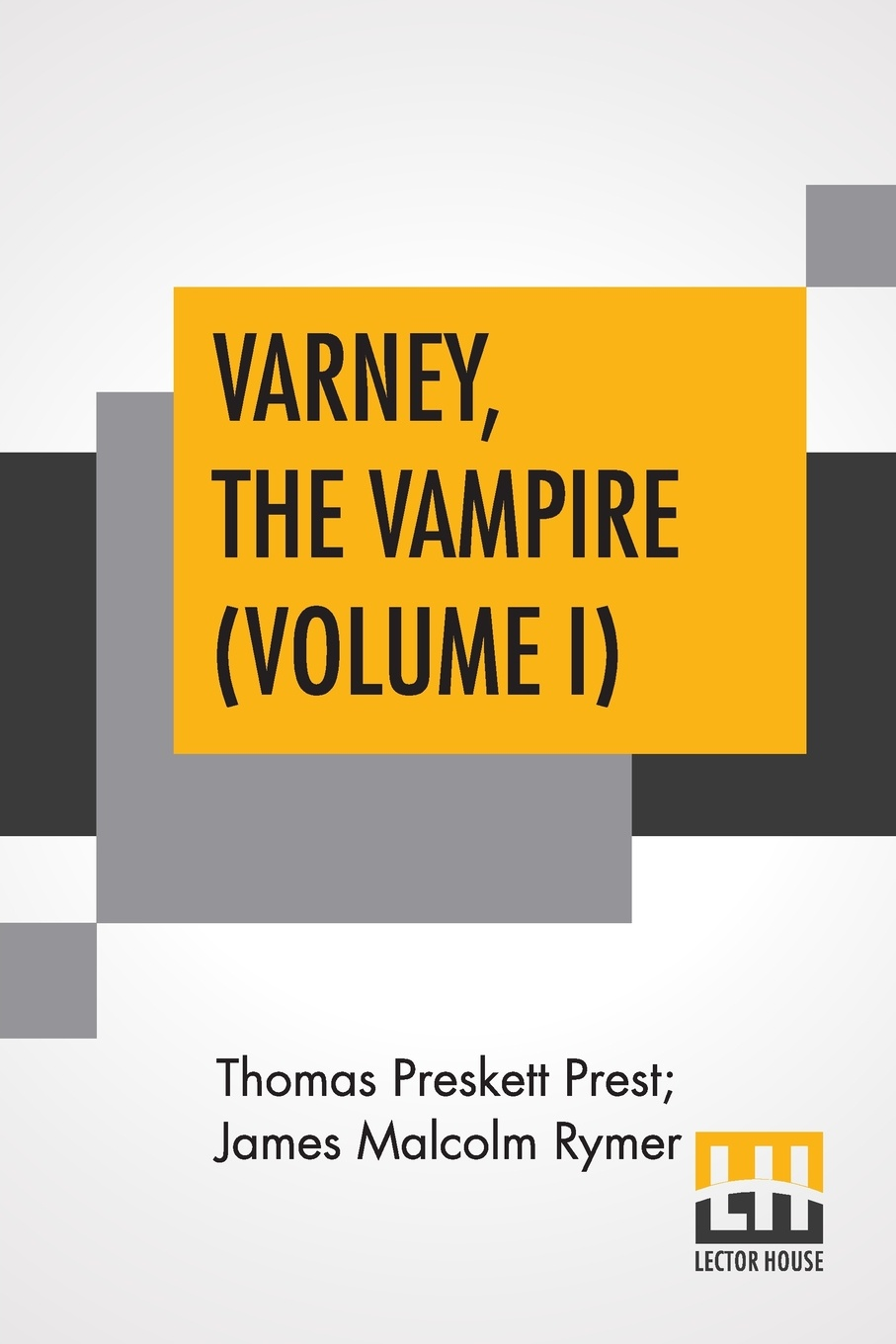 Thomas Preskett Prest, James Malcolm Rymer Varney, The Vampire (Volume I); Or, The Feast Of Blood. A Romance. varney the vampire or the feast of blood one volume edition