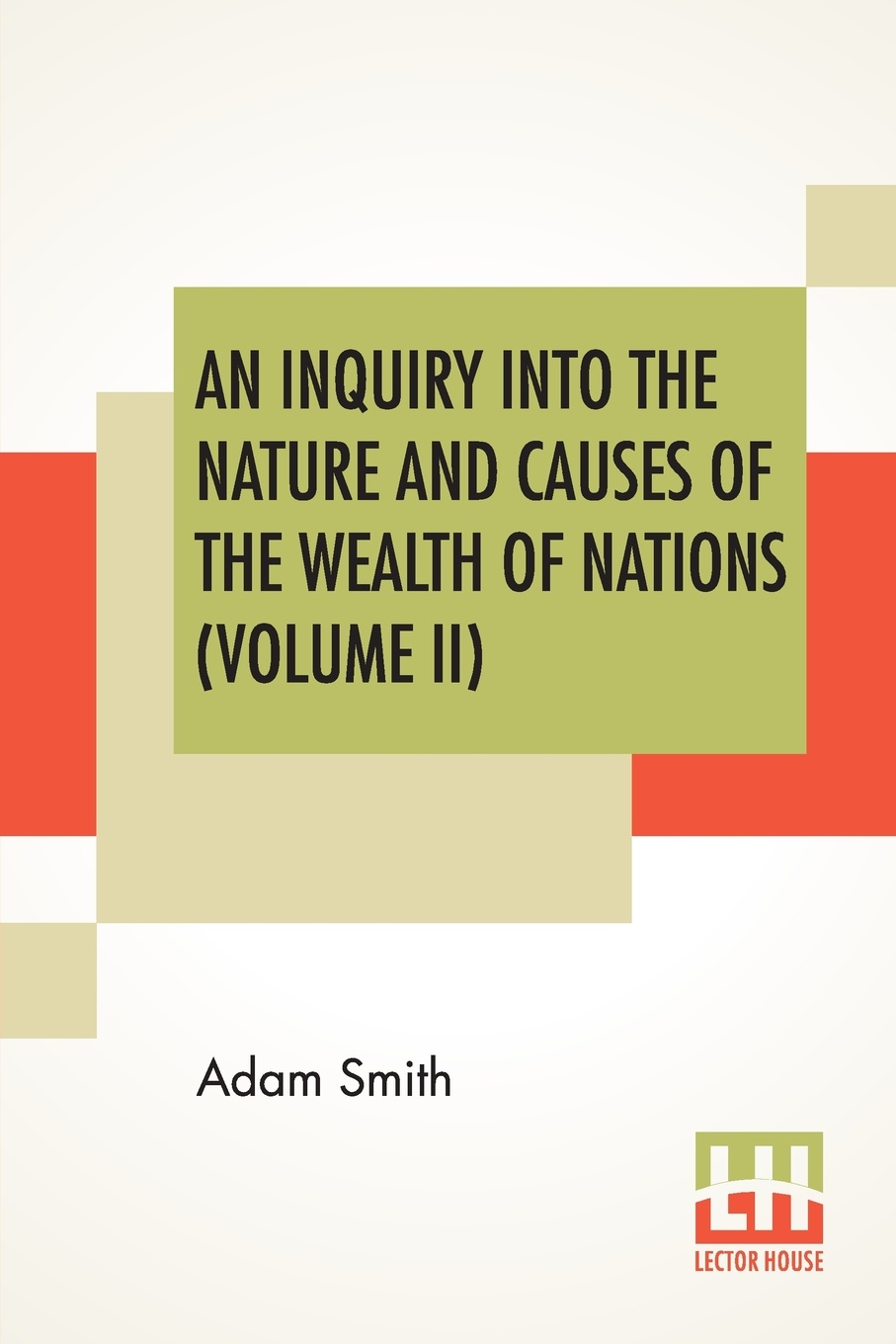 An Inquiry Into The Nature And Causes Of The Wealth Of Nations (Volume II) This book is a result of an effort made by us towards making...