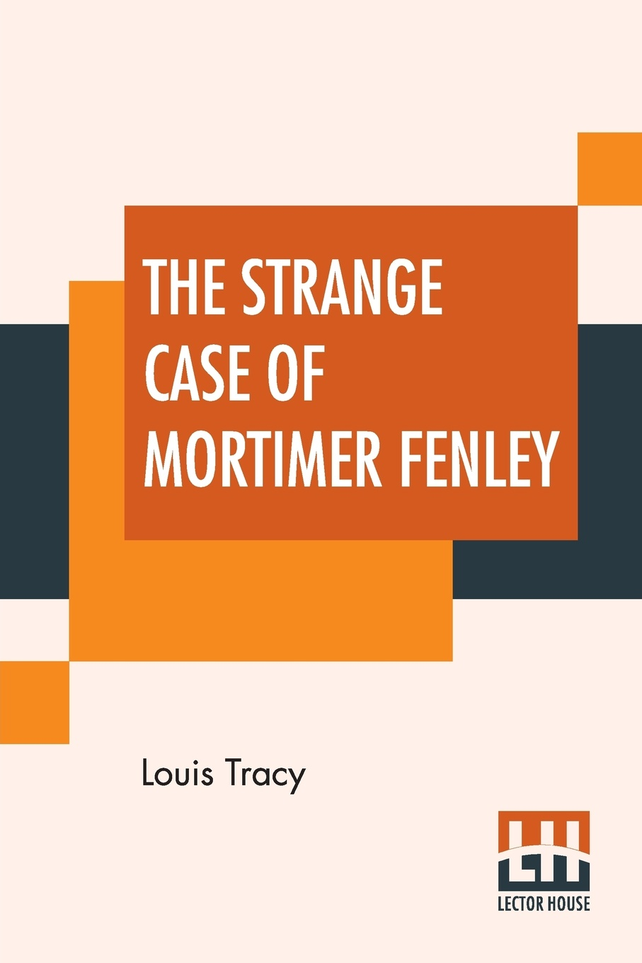 Louis Tracy The Strange Case Of Mortimer Fenley
