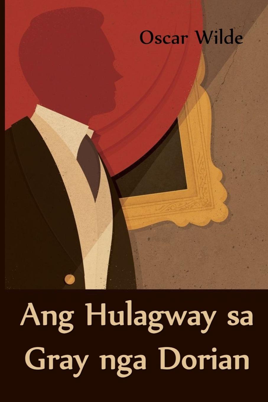 Oscar Wilde Ang Hulagway sa Gray nga Dorian. The Picture of Dorian Gray, Cebuano edition цена и фото