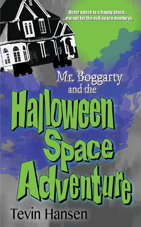 Tevin Hansen Mr. Boggarty and the Halloween Space Adventure