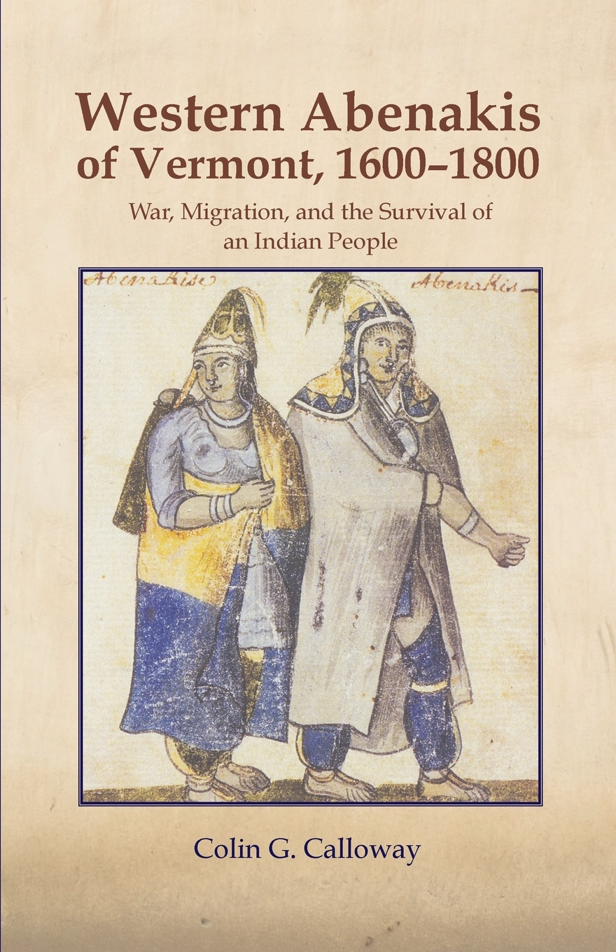 Colin G. Calloway Western Abenakis of Vermont. War, Migration, and the Survival of an Indian People