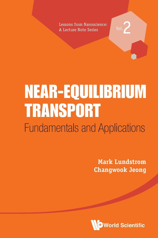 лучшая цена Mark Lundstrom, Changwook Jeong Near-Equilibrium Transport. Fundamentals and Applications