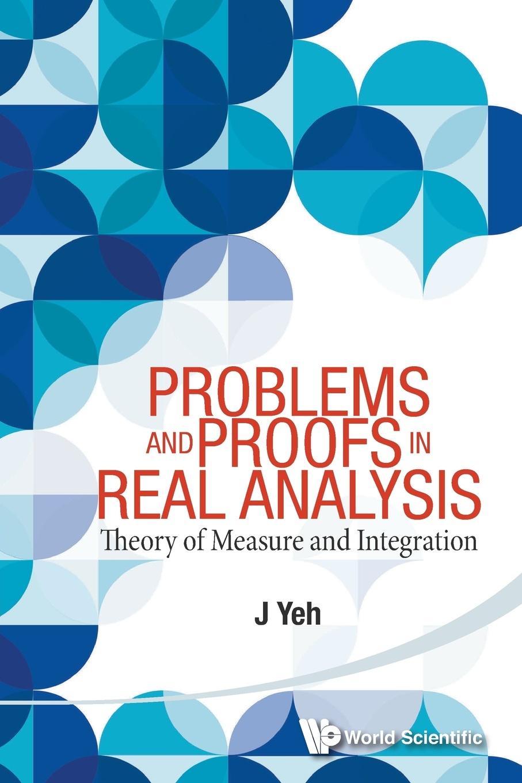 цены на JAMES J YEH PROBLEMS AND PROOFS IN REAL ANALYSIS. THEORY OF MEASURE AND INTEGRATION  в интернет-магазинах