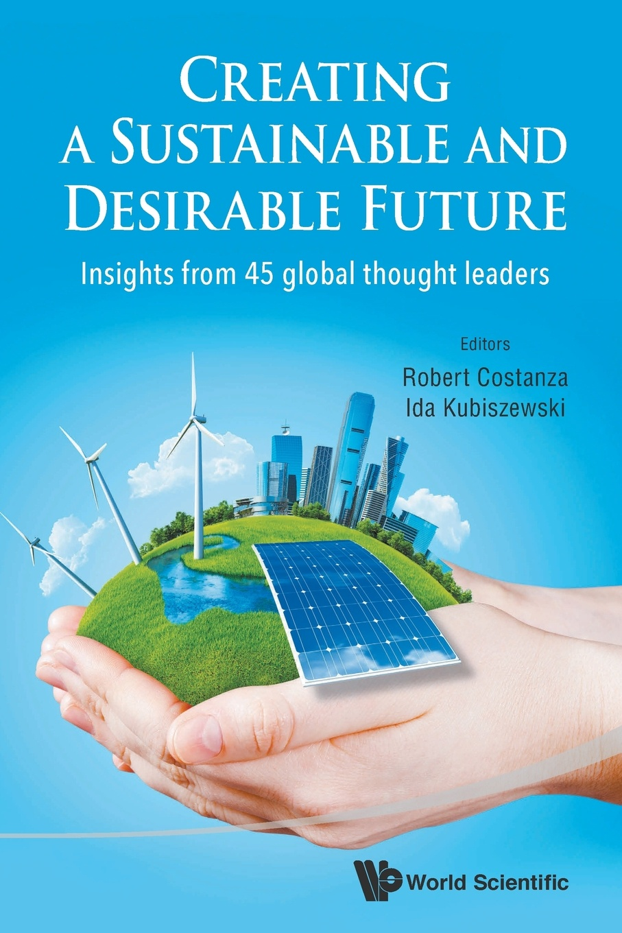 CREATING A SUSTAINABLE AND DESIRABLE FUTURE. INSIGHTS FROM 45 GLOBAL THOUGHT LEADERS kinsella sophie a desirable residence