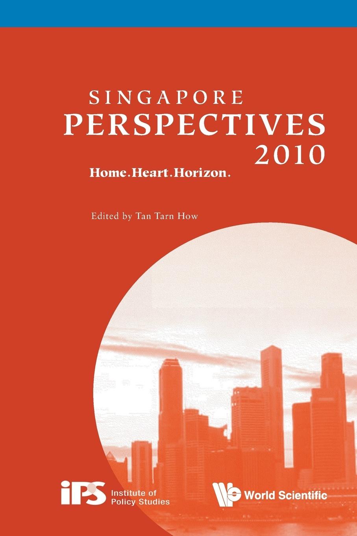 Singapore Perspectives 2010. Home.Heart.Horizon.