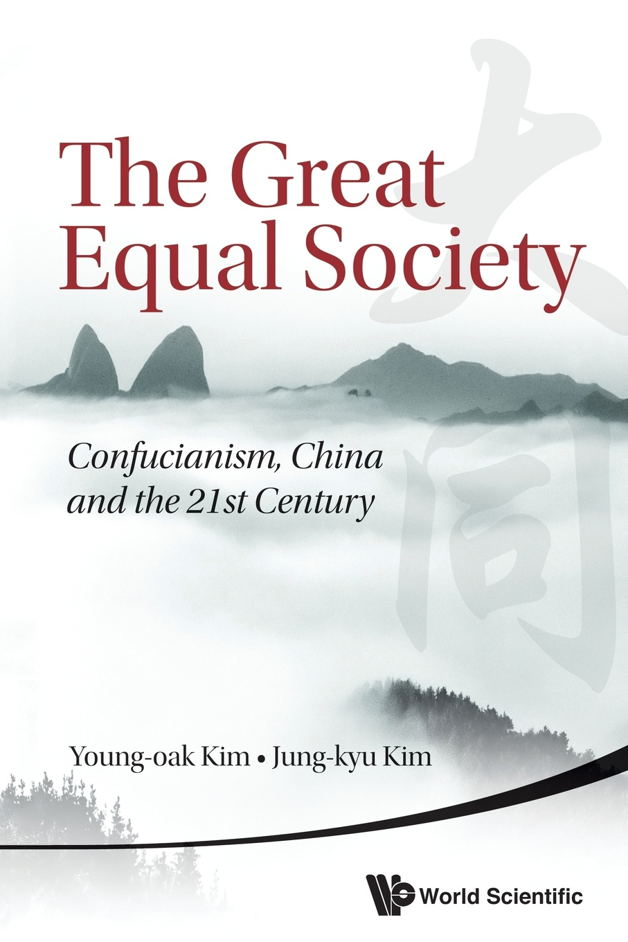 Young-oak Kim, Jung-kyu Kim The Great Equal Society. Confucianism, China and the 21st Century great leaders equal great schools alliances and discourse for educational reform