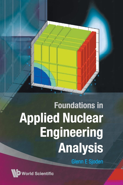 Glenn E. Sjoden Foundations in Applied Nuclear Engineering Analysis sjoden glenn e foundations in applied nuclear engineering analysis