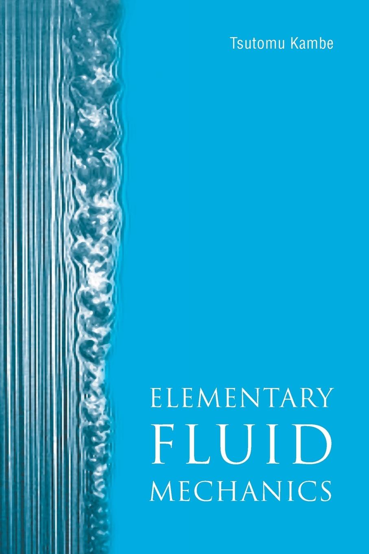 Tsutomu Kambe Elementary Fluid Mechanics alain boutier laser metrology in fluid mechanics granulometry temperature and concentration measurements
