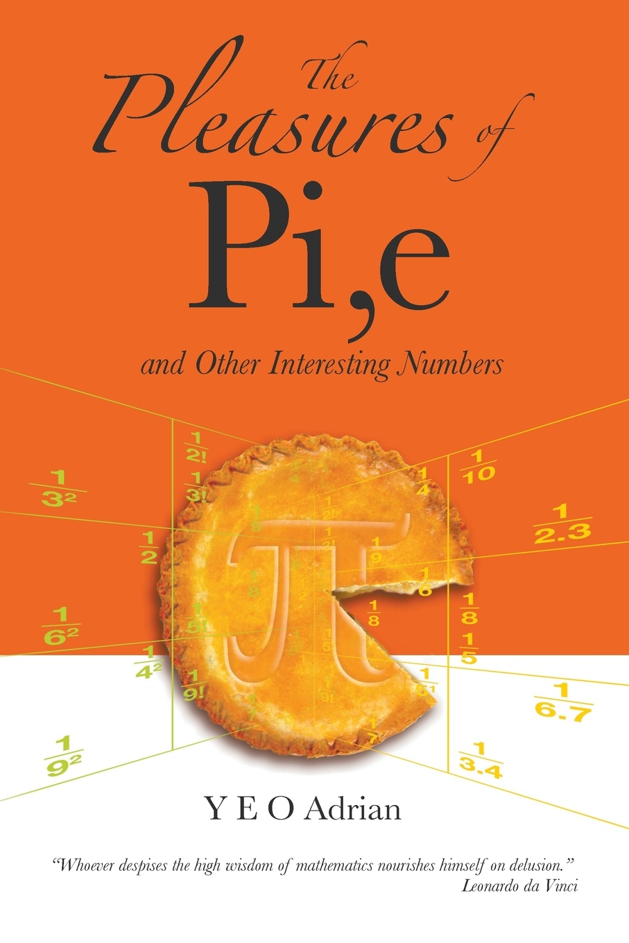 Y. E. O. Adrian The Pleasures of Pi, e. And Other Interesting Numbers o pfiffner adrian geology of the alps