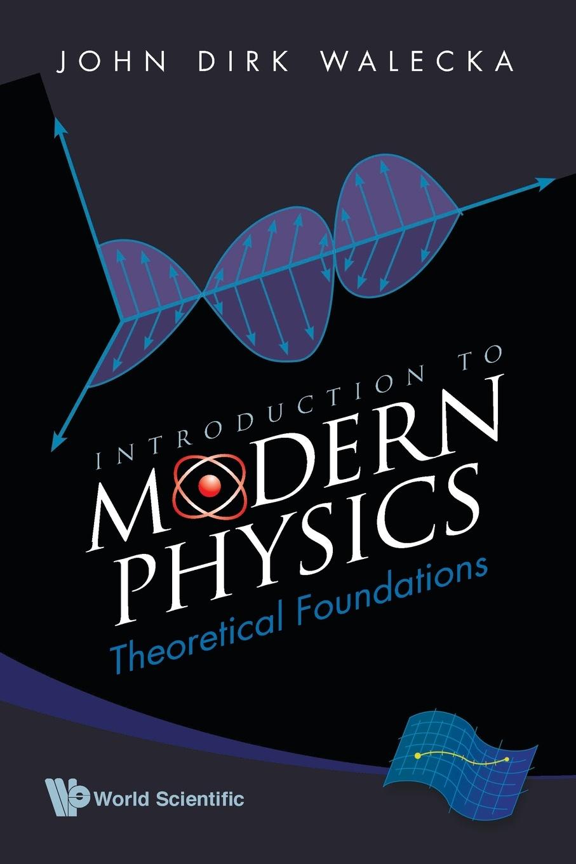 John Dirk Walecka Introduction to Modern Physics. Theoretical Foundations john dirk walecka topics in modern physics theoretical foundations