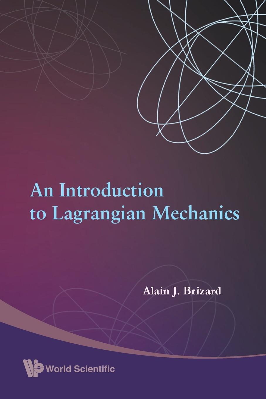 Alain J. Brizard An Introduction to Lagrangian Mechanics alain boutier laser metrology in fluid mechanics granulometry temperature and concentration measurements